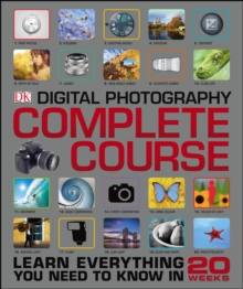 Digital Photography Complete Course : Learn Everything You Need to Know in 20 Weeks, PDF eBook