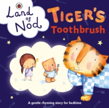 Tiger's Toothbrush: A Ladybird Land of Nod Bedtime Book, Board book Book