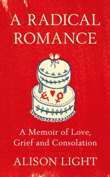 A Radical Romance : A Memoir of Love, Grief and Consolation, Hardback Book