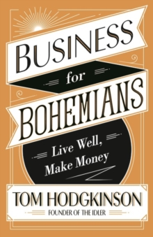 Business for Bohemians : Live Well, Make Money, Hardback Book