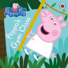 Peppa Pig: Peppa's Gym Class, Board book Book