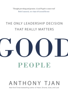 Good People : The Only Leadership Decision That Really Matters, Paperback Book