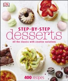Step-By-Step Desserts : All the Classics with Creative Variations, PDF eBook