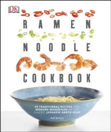 Ramen Noodle Cookbook : 40 Traditional Recipes and Modern Makeovers of the Classic Japanese Broth Soup, Paperback / softback Book