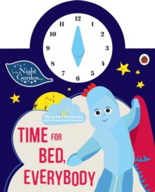 In the Night Garden: Time for Bed, Everybody, Board book Book
