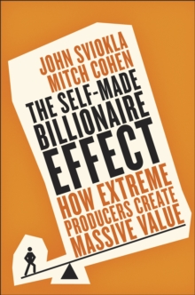 The Self-Made Billionaire Effect : How Extreme Producers Create Massive Value, Paperback / softback Book