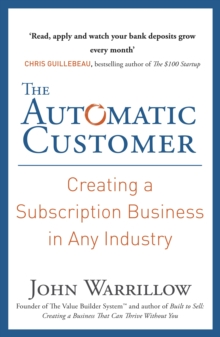 The Automatic Customer : Creating a Subscription Business in Any Industry, Paperback Book