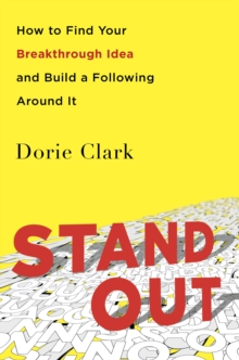 Stand Out : How to Find Your Breakthrough Idea and Build a Following Around it, Paperback Book