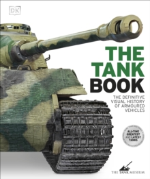 The Tank Book : The Definitive Visual History of Armoured Vehicles, Hardback Book