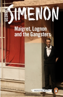 Maigret, Lognon and the Gangsters : Inspector Maigret #39, Paperback / softback Book