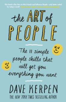 The Art of People : The 11 Simple People Skills That Will Get You Everything You Want, Paperback / softback Book