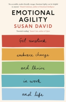 Emotional Agility : Get Unstuck, Embrace Change and Thrive in Work and Life, Paperback Book