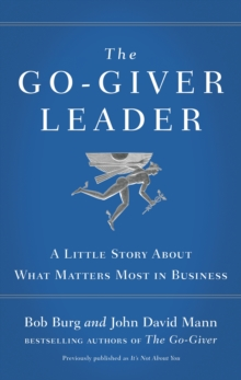 The Go-Giver Leader : A Little Story About What Matters Most in Business, Paperback / softback Book