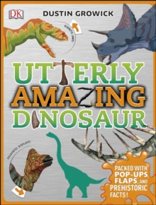 Utterly Amazing Dinosaur : Packed with Pop-ups, Flaps, and Prehistoric Facts!, Hardback Book