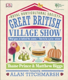 RHS Great British Village Show : What Goes on Behind the Scenes and How to be a Prize-Winner, Hardback Book