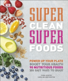 Super Clean Super Foods : Boost Your Health, Hardback Book
