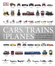 Cars, Trains, and Planes : The Definitive Visual History of Land and Air Transportation, Hardback Book