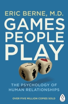 Games People Play : The Psychology of Human Relationships, Paperback Book
