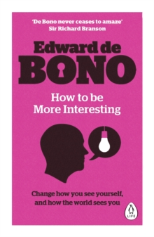How to be More Interesting : Change how you see yourself and how the world sees you, Paperback / softback Book