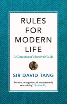 Rules for Modern Life : A Connoisseur's Survival Guide, Hardback Book