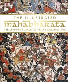 The Illustrated Mahabharata : The Definitive Guide to India's Greatest Epic, Hardback Book