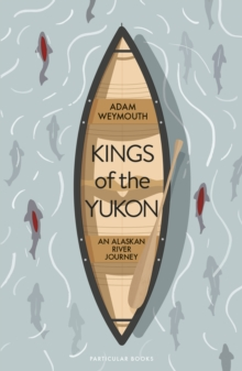 Kings of the Yukon : An Alaskan River Journey, EPUB eBook