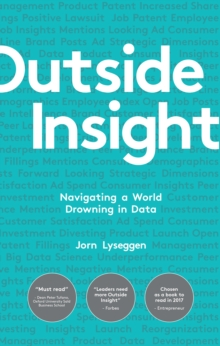 Outside Insight : Navigating a World Drowning in Data, Hardback Book