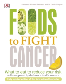 Foods to Fight Cancer : What to Eat to Reduce your Risk, Paperback / softback Book
