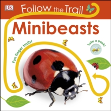 Follow the Trail Minibeasts : Take a peek! Fun finger trails!, Board book Book