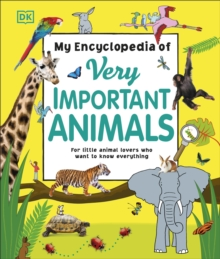 My Encyclopedia of Very Important Animals : For Little Animal Lovers Who Want to Know Everything, Hardback Book