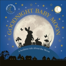 Goodnight Baby Moon : A Bedtime Tale About the Moon, Board book Book