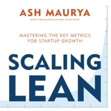 Scaling Lean : Mastering the Key Metrics for Startup Growth, Paperback / softback Book