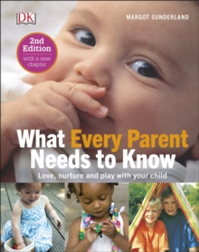 What Every Parent Needs To Know : Love, nuture and play with your child, PDF eBook