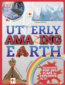 Utterly Amazing Earth : Packed with pop-ups, flaps, and explosive facts!, Hardback Book
