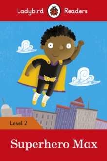 Superhero Max - Ladybird Readers Level 2, Paperback / softback Book