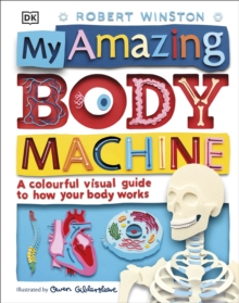 My Amazing Body Machine : A colourful visual guide to how your body works, Hardback Book