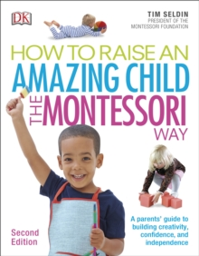 How To Raise An Amazing Child the Montessori Way, 2nd Edition : A Parents' Guide to Building Creativity, Confidence, and Independence, Paperback Book