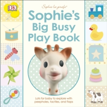 Sophie's Big Busy Play Book : Lots for Baby to Explore with Peepholes, Tactiles and Flaps, Board book Book