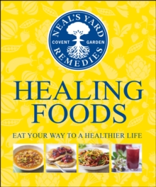 Neal's Yard Remedies Healing Foods : Eat Your Way to a Healthier Life, EPUB eBook