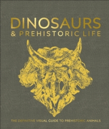 Dinosaurs and Prehistoric Life : The definitive visual guide to prehistoric animals, Hardback Book