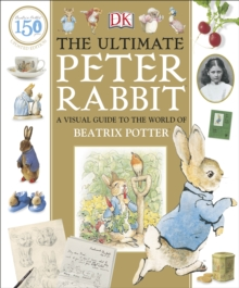 The Ultimate Peter Rabbit : A Visual Guide to the World of Beatrix Potter, Hardback Book
