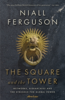 The Square and the Tower : Networks, Hierarchies and the Struggle for Global Power, Hardback Book