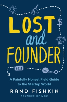Lost and Founder : A Painfully Honest Field Guide to the Startup World, Paperback Book