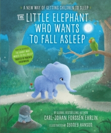 The Little Elephant Who Wants to Fall Asleep : A New Way of Getting Children to Sleep, Hardback Book