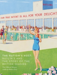 The Nation's Host : Butlin's and the Story of the British Seaside, Hardback Book