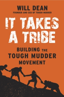 It Takes a Tribe : Building the Tough Mudder Movement, Paperback Book