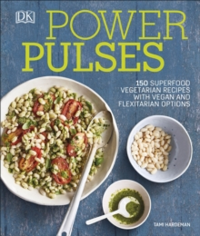 Power Pulses : 150 Superfood Vegetarian Recipes, featuring Vegan and Meat Variations, Hardback Book