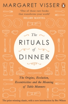 The Rituals of Dinner : The Origins, Evolution, Eccentricities and Meaning of Table Manners, Paperback Book