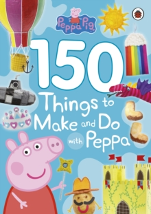 Peppa Pig: 150 Things to Make and Do with Peppa, Paperback / softback Book