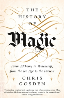 The History of Magic : From Alchemy to Witchcraft, from the Ice Age to the Present, Hardback Book